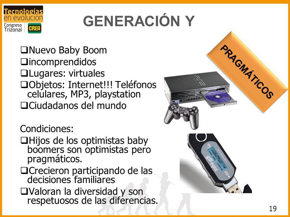 Nuevo Baby Boom incomprendidos Lugares: virtuales Objetos: Internet!!! Teléfonos celulares, MP3, playstation Ciudadanos del mundo Condiciones: Hijos d