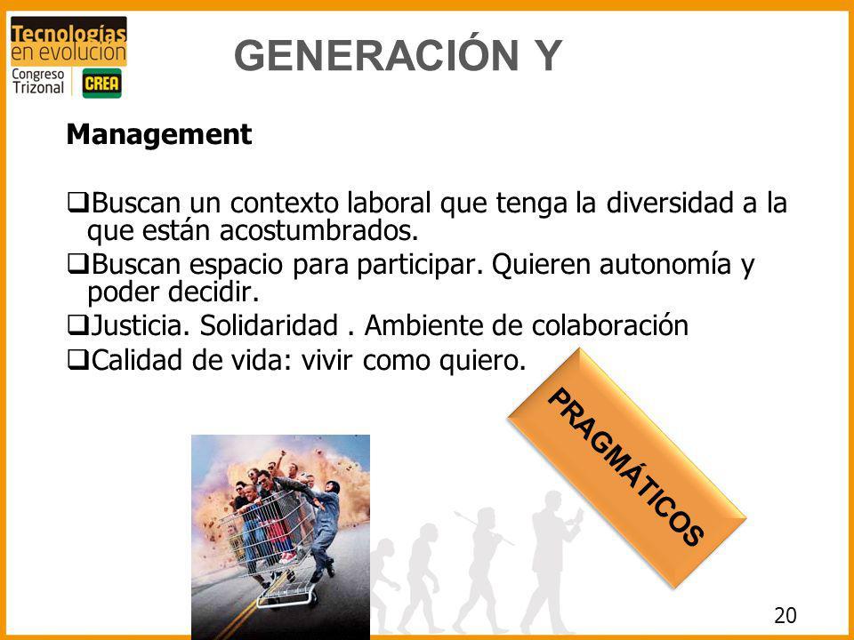 20 GENERACIÓN Y Management Buscan un contexto laboral que tenga la diversidad a la que están acostumbrados. Buscan espacio para participar. Quieren au