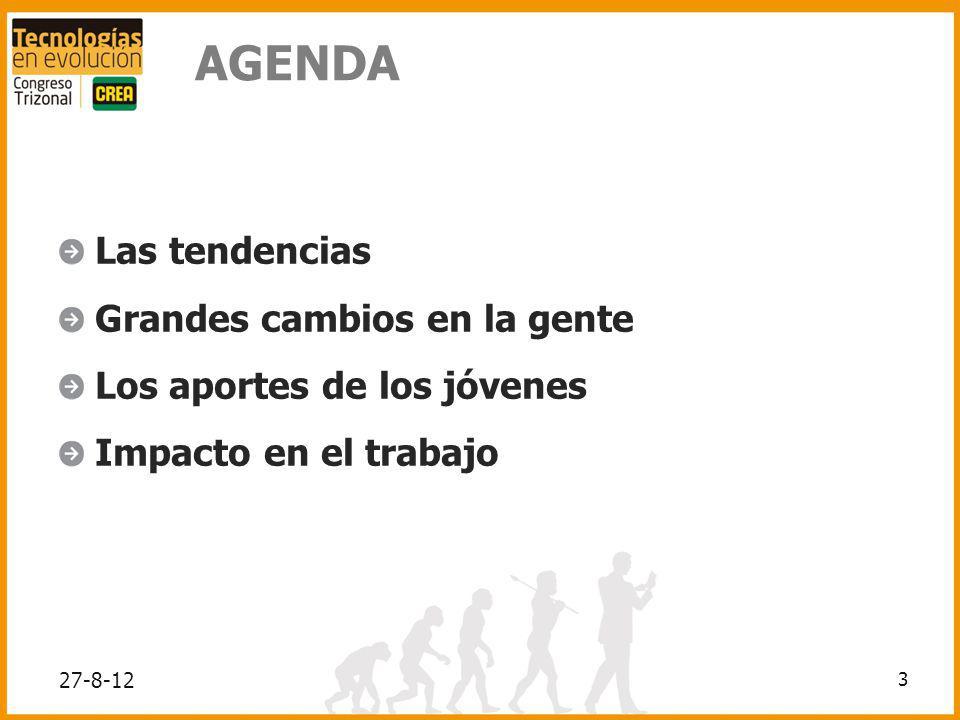 AGENDA Las tendencias Grandes cambios en la gente Los aportes de los jóvenes Impacto en el trabajo 3 27-8-12