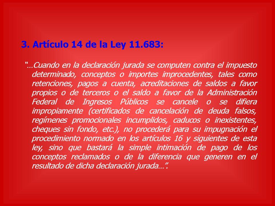 3. Artículo 14 de la Ley 11.683: …Cuando en la declaración jurada se computen contra el impuesto determinado, conceptos o importes improcedentes, tale