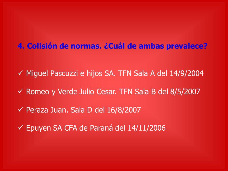 4. Colisión de normas. ¿Cuál de ambas prevalece? Miguel Pascuzzi e hijos SA. TFN Sala A del 14/9/2004 Romeo y Verde Julio Cesar. TFN Sala B del 8/5/20