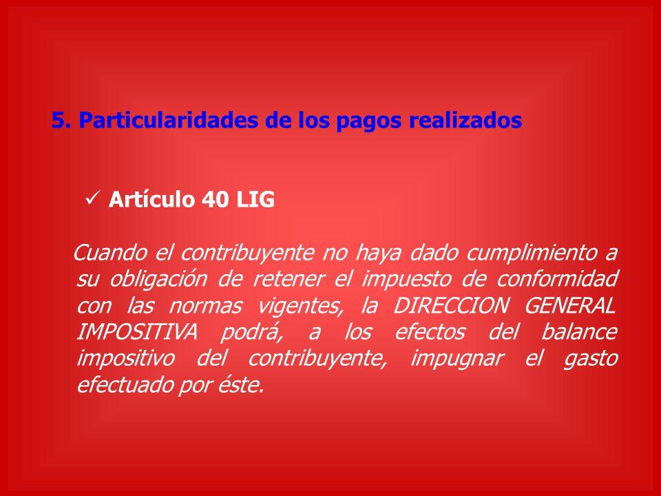 5. Particularidades de los pagos realizados Artículo 40 LIG Cuando el contribuyente no haya dado cumplimiento a su obligación de retener el impuesto d