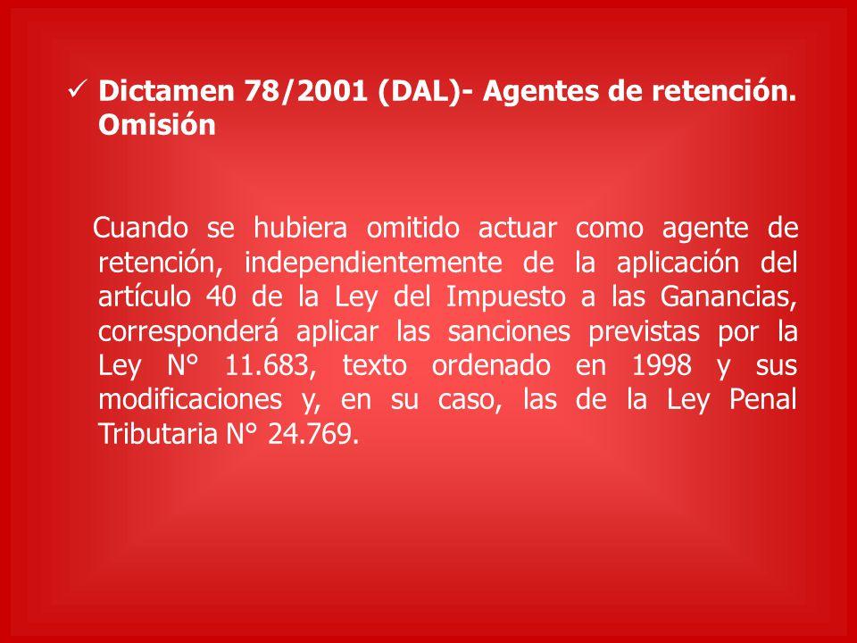 Dictamen 78/2001 (DAL)- Agentes de retención. Omisión Cuando se hubiera omitido actuar como agente de retención, independientemente de la aplicación d