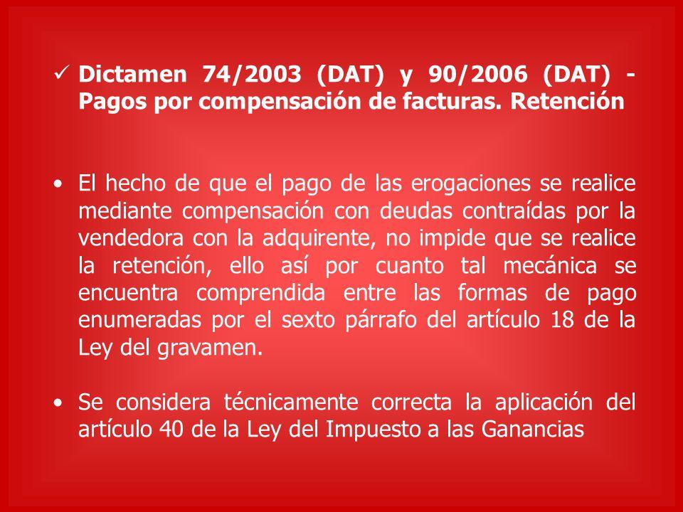 Dictamen 74/2003 (DAT) y 90/2006 (DAT) - Pagos por compensación de facturas. Retención El hecho de que el pago de las erogaciones se realice mediante