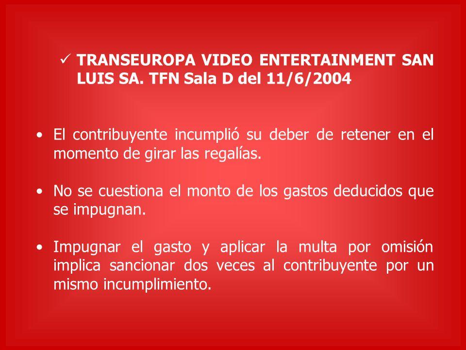 TRANSEUROPA VIDEO ENTERTAINMENT SAN LUIS SA. TFN Sala D del 11/6/2004 El contribuyente incumplió su deber de retener en el momento de girar las regalí