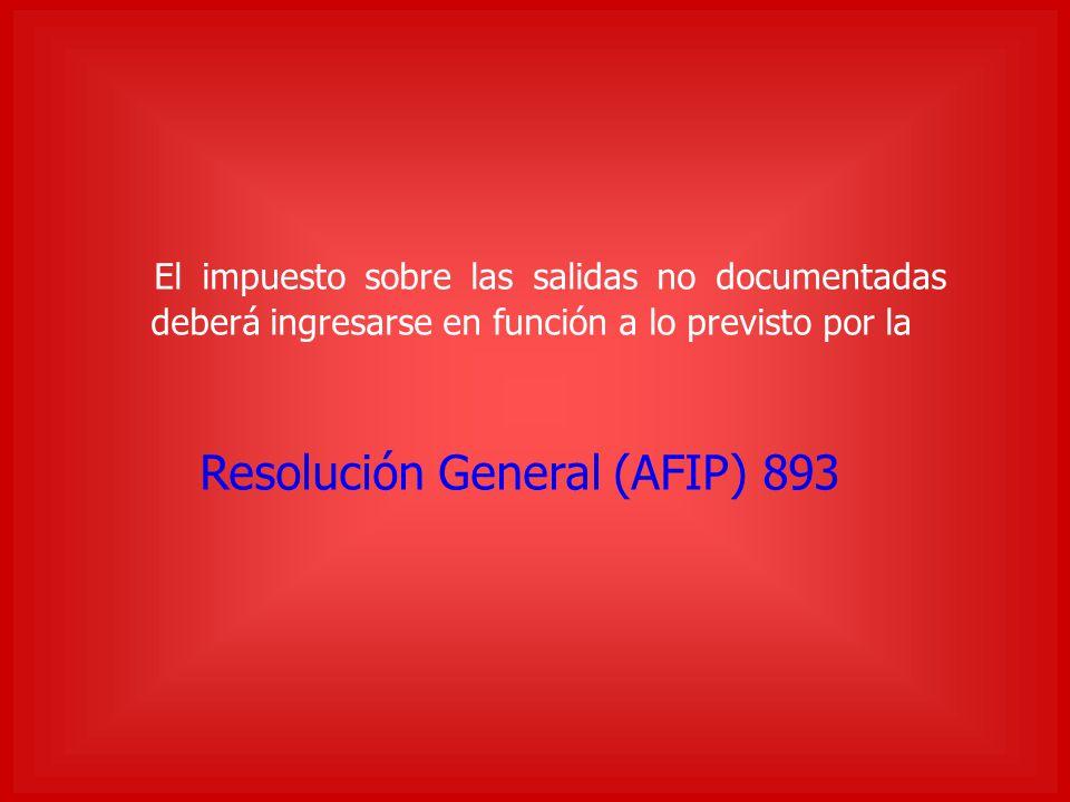 El impuesto sobre las salidas no documentadas deberá ingresarse en función a lo previsto por la Resolución General (AFIP) 893