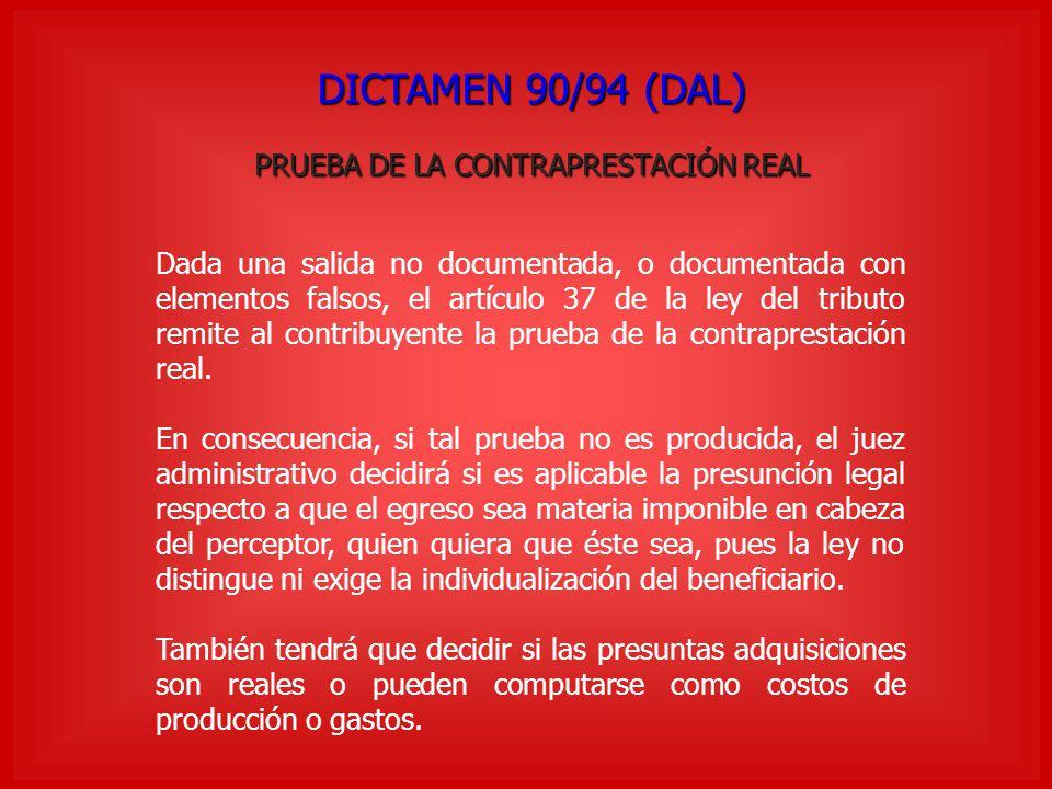 DICTAMEN 90/94 (DAL) PRUEBA DE LA CONTRAPRESTACIÓN REAL Dada una salida no documentada, o documentada con elementos falsos, el artículo 37 de la ley d