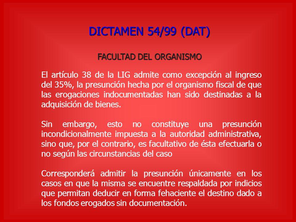 DICTAMEN 54/99 (DAT) FACULTAD DEL ORGANISMO El artículo 38 de la LIG admite como excepción al ingreso del 35%, la presunción hecha por el organismo fi