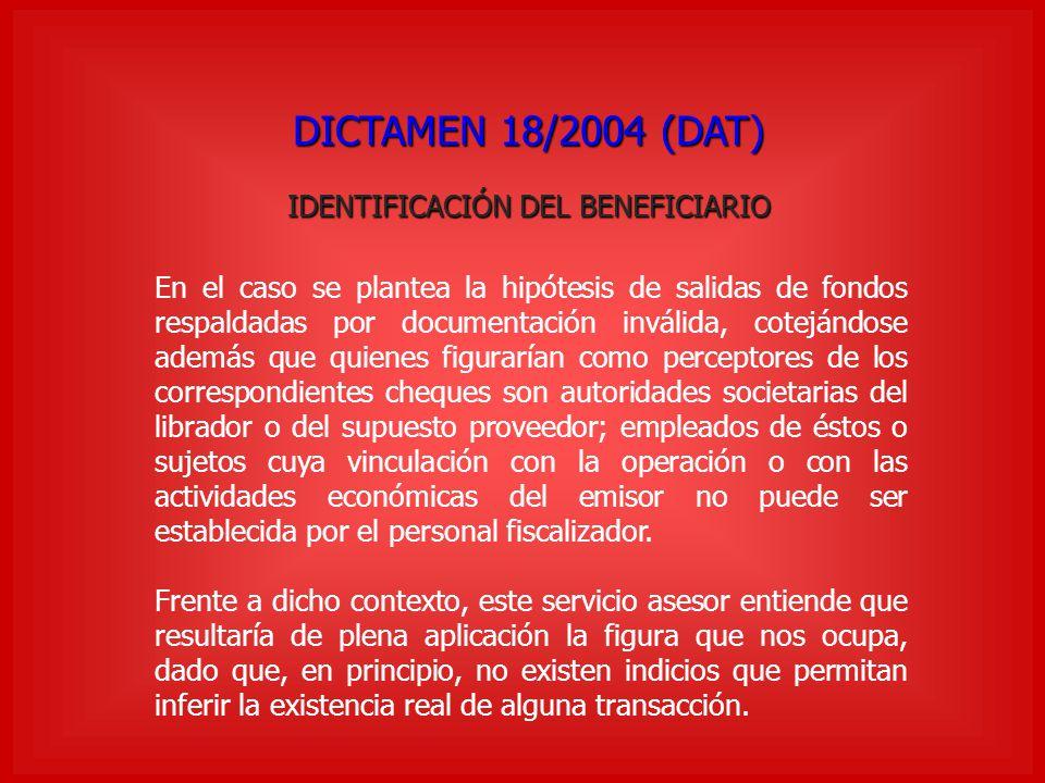 DICTAMEN 18/2004 (DAT) IDENTIFICACIÓN DEL BENEFICIARIO En el caso se plantea la hipótesis de salidas de fondos respaldadas por documentación inválida,