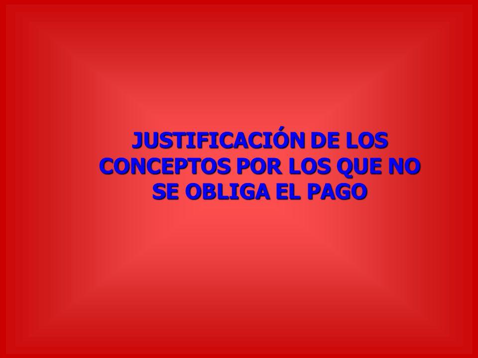 JUSTIFICACIÓN DE LOS CONCEPTOS POR LOS QUE NO SE OBLIGA EL PAGO