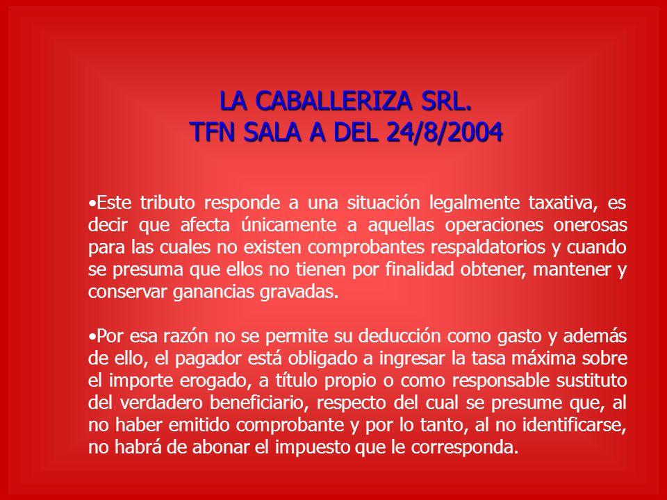 LA CABALLERIZA SRL. TFN SALA A DEL 24/8/2004 Este tributo responde a una situación legalmente taxativa, es decir que afecta únicamente a aquellas oper
