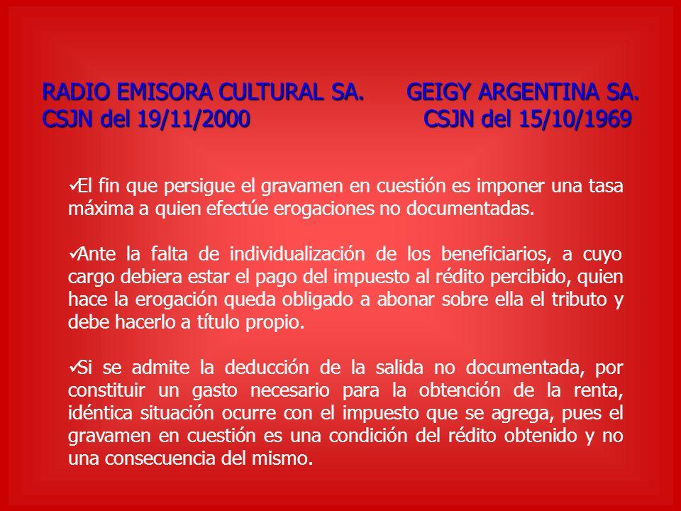 RADIO EMISORA CULTURAL SA. GEIGY ARGENTINA SA. CSJN del 19/11/2000 CSJN del 15/10/1969 El fin que persigue el gravamen en cuestión es imponer una tasa