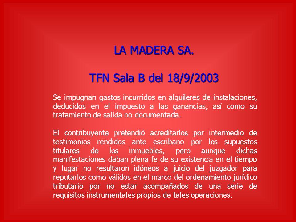 LA MADERA SA. TFN Sala B del 18/9/2003 Se impugnan gastos incurridos en alquileres de instalaciones, deducidos en el impuesto a las ganancias, así com