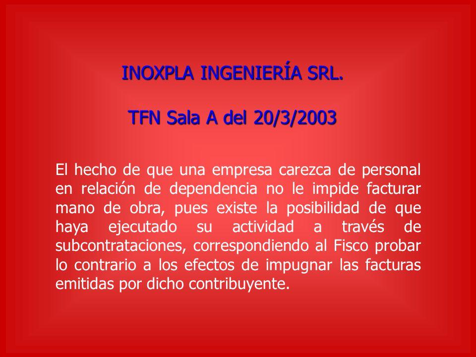 INOXPLA INGENIERÍA SRL. TFN Sala A del 20/3/2003 El hecho de que una empresa carezca de personal en relación de dependencia no le impide facturar mano