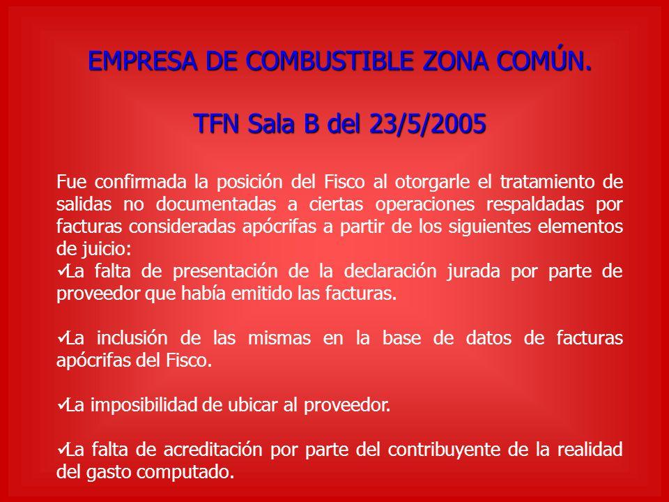 EMPRESA DE COMBUSTIBLE ZONA COMÚN. TFN Sala B del 23/5/2005 Fue confirmada la posición del Fisco al otorgarle el tratamiento de salidas no documentada
