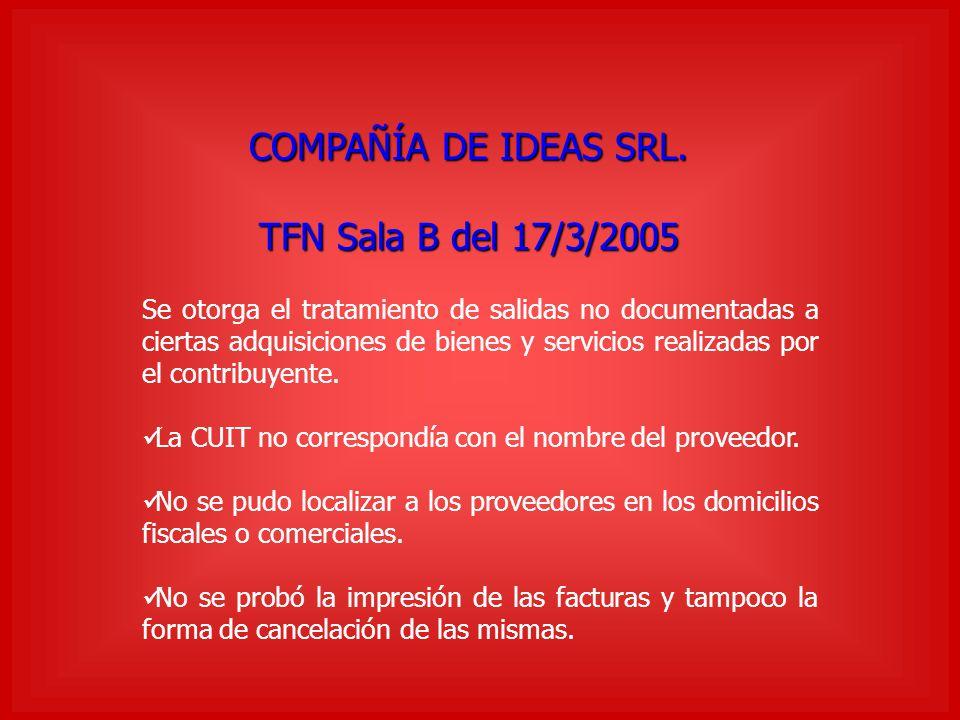 COMPAÑÍA DE IDEAS SRL. TFN Sala B del 17/3/2005 Se otorga el tratamiento de salidas no documentadas a ciertas adquisiciones de bienes y servicios real