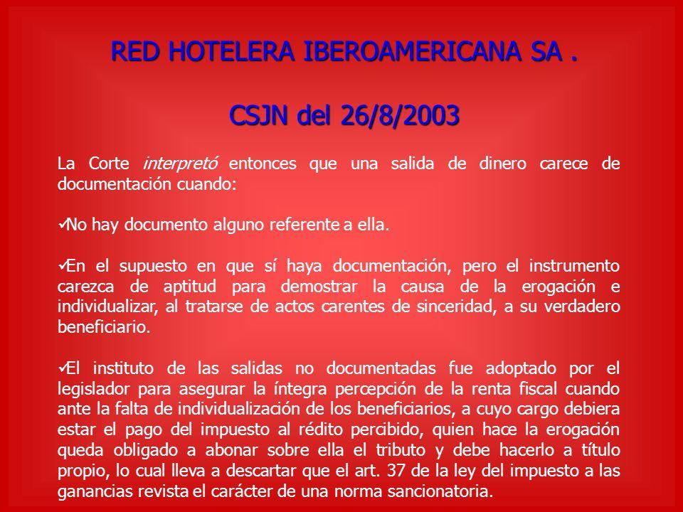 RED HOTELERA IBEROAMERICANA SA. CSJN del 26/8/2003 La Corte interpretó entonces que una salida de dinero carece de documentación cuando: No hay docume