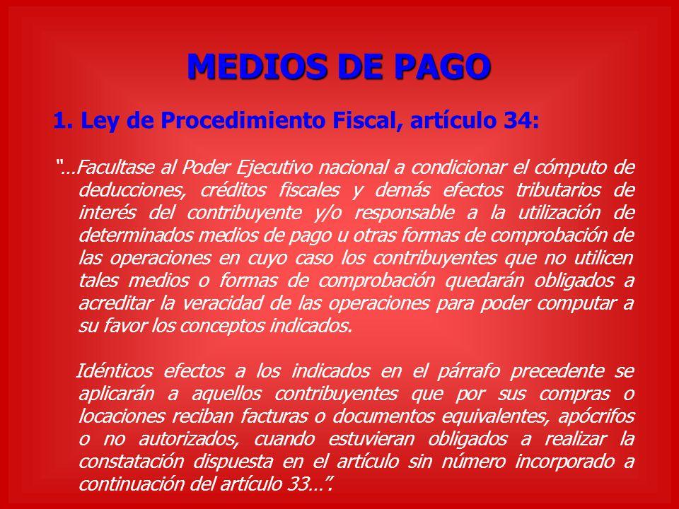 MEDIOS DE PAGO 1. Ley de Procedimiento Fiscal, artículo 34: …Facultase al Poder Ejecutivo nacional a condicionar el cómputo de deducciones, créditos f