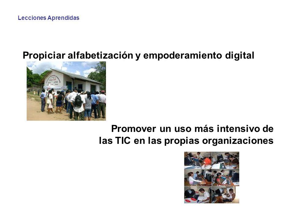 Lecciones Aprendidas Propiciar alfabetización y empoderamiento digital Promover un uso más intensivo de las TIC en las propias organizaciones