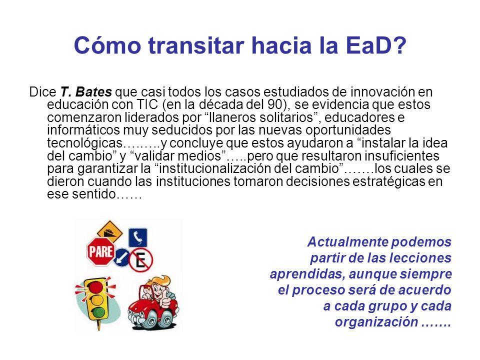Cómo transitar hacia la EaD? Dice T. Bates que casi todos los casos estudiados de innovación en educación con TIC (en la década del 90), se evidencia
