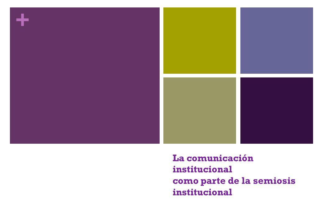 + La comunicación institucional como parte de la semiosis institucional
