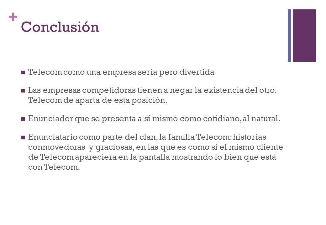 + Conclusión Telecom como una empresa seria pero divertida Las empresas competidoras tienen a negar la existencia del otro. Telecom de aparta de esta