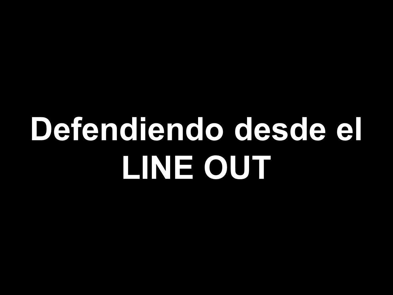 Defendiendo desde el LINE OUT