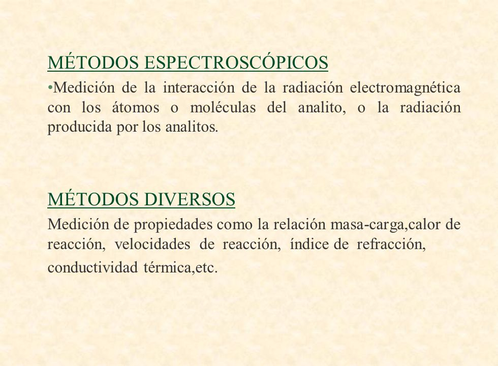 MÉTODO GRAVIMÉTRICO Determinación de la masa del analito o compuesto que esté químicamente relacionado MÉTODO VOLUMÉTRICO Medición de volumen de una solución que contiene suficiente reactivo para reaccionar completamente con el analito.