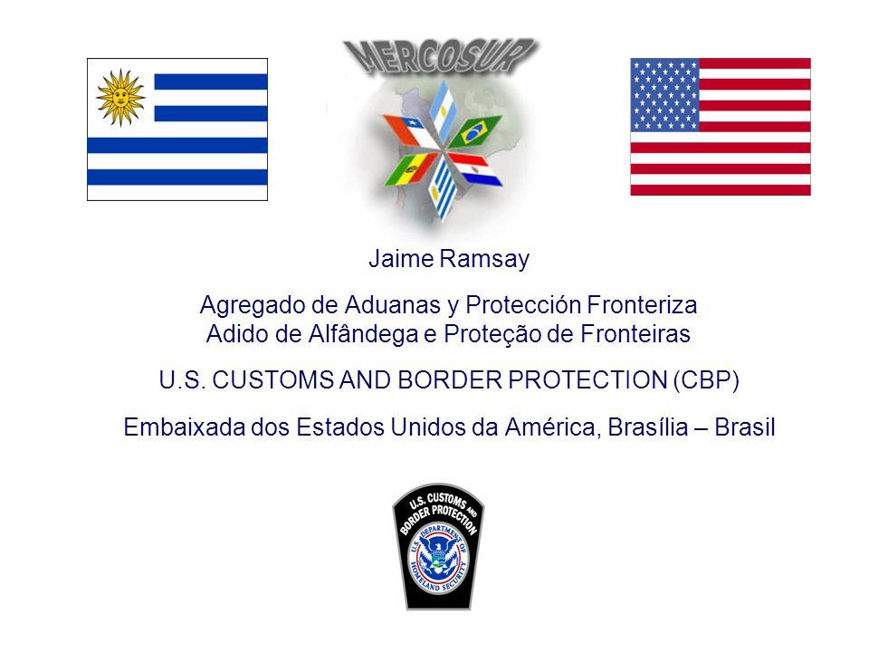 Jaime Ramsay Agregado de Aduanas y Protección Fronteriza Adido de Alfândega e Proteção de Fronteiras U.S. CUSTOMS AND BORDER PROTECTION (CBP) Embaixad