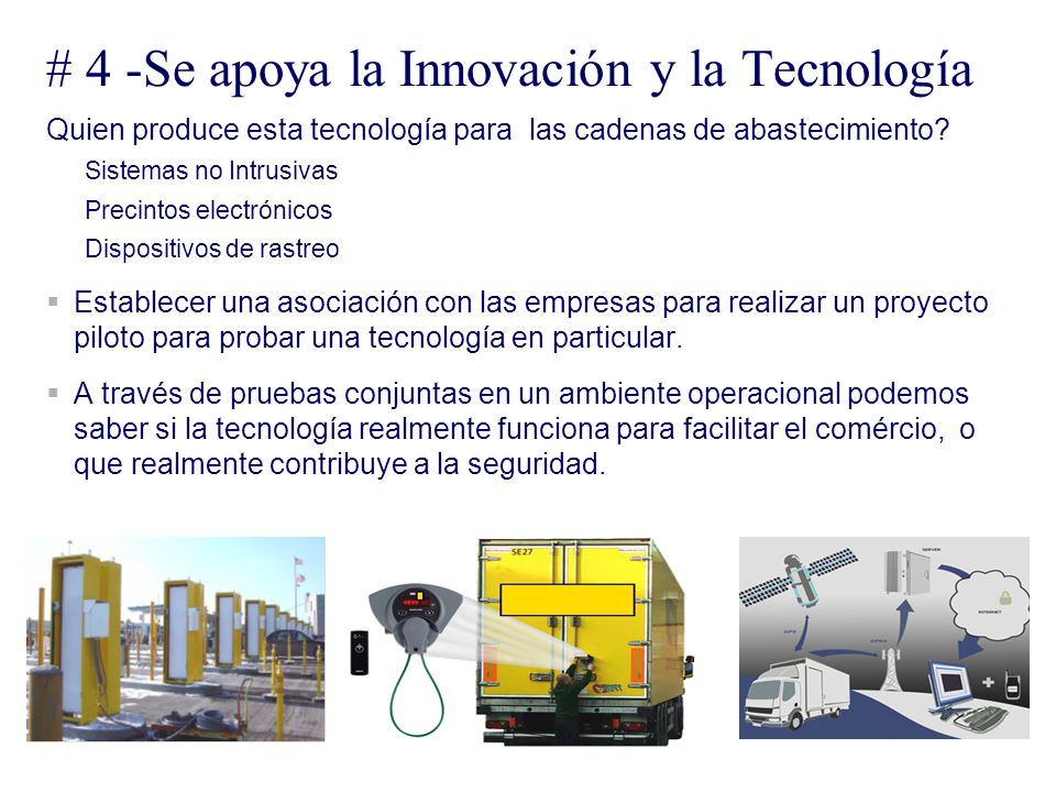 # 4 -Se apoya la Innovación y la Tecnología Quien produce esta tecnología para las cadenas de abastecimiento? Sistemas no Intrusivas Precintos electró