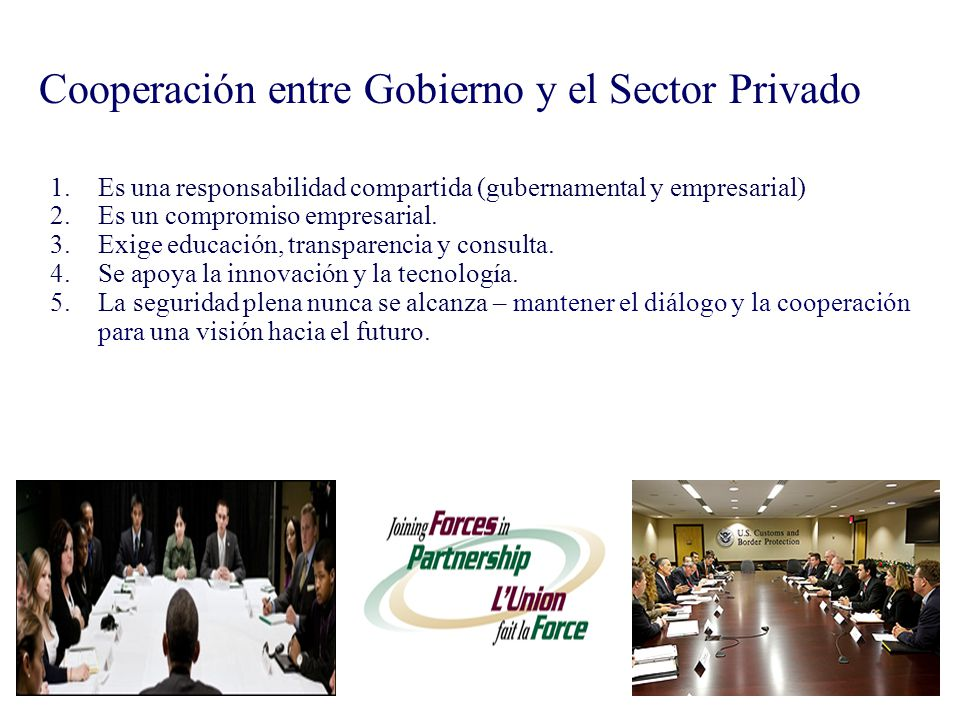 Cooperación entre Gobierno y el Sector Privado 1.Es una responsabilidad compartida (gubernamental y empresarial) 2.Es un compromiso empresarial. 3.Exi