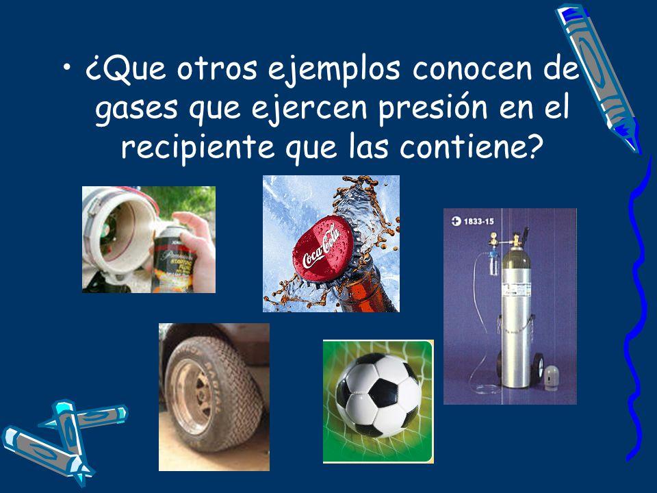 ¿Que otros ejemplos conocen de gases que ejercen presión en el recipiente que las contiene?