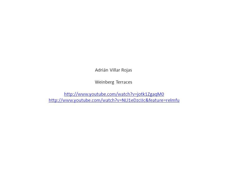 Adrián Villar Rojas Weinberg Terraces http://www.youtube.com/watch?v=jotk1ZgaqM0 http://www.youtube.com/watch?v=NLl1eDzcIJc&feature=relmfuhttp://www.youtube.com/watch?v=jotk1ZgaqM0http://www.youtube.com/watch?v=NLl1eDzcIJc&feature=relmfu
