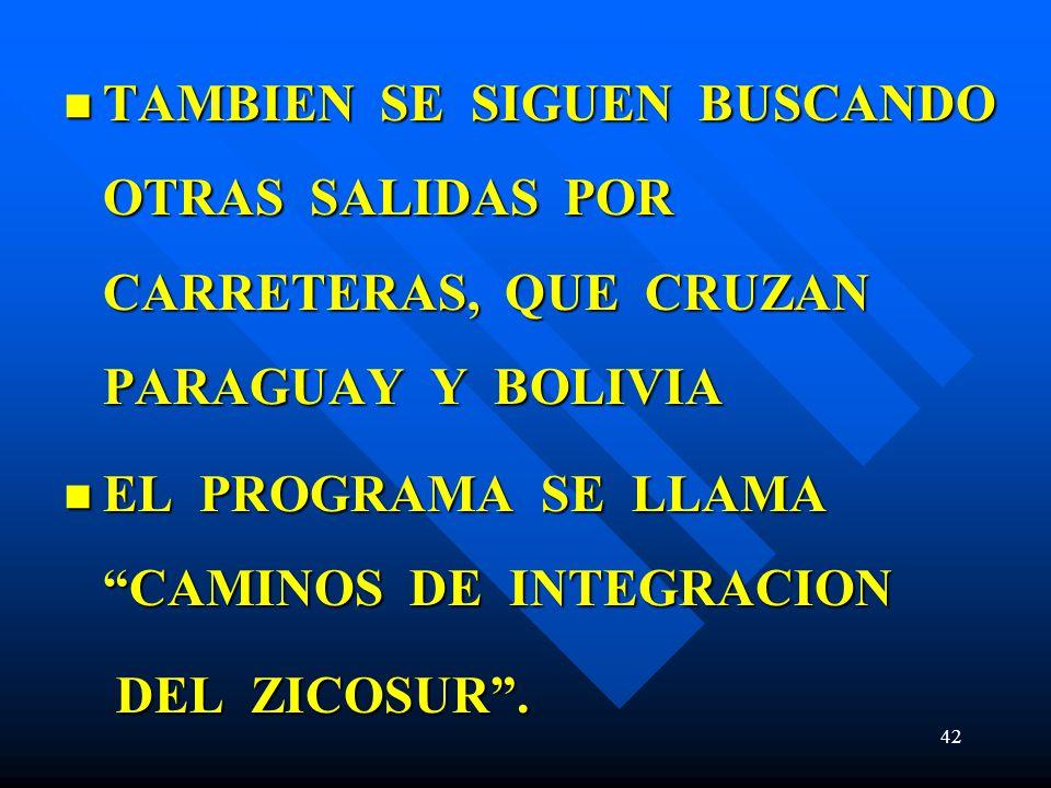 TAMBIEN SE SIGUEN BUSCANDO OTRAS SALIDAS POR CARRETERAS, QUE CRUZAN PARAGUAY Y BOLIVIA TAMBIEN SE SIGUEN BUSCANDO OTRAS SALIDAS POR CARRETERAS, QUE CR