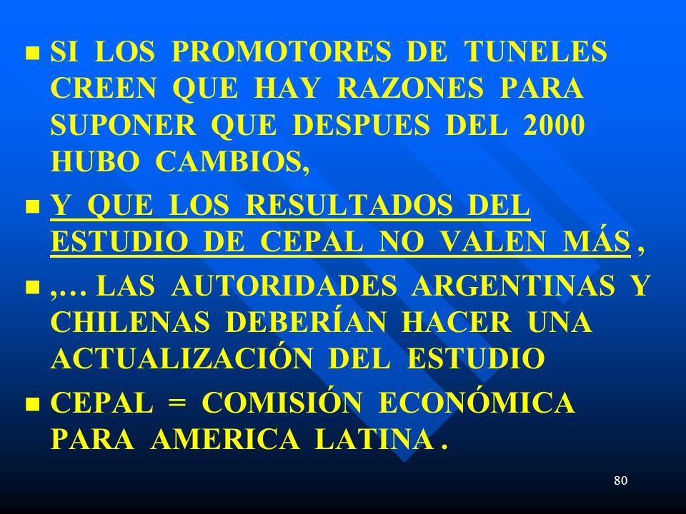 SI LOS PROMOTORES DE TUNELES CREEN QUE HAY RAZONES PARA SUPONER QUE DESPUES DEL 2000 HUBO CAMBIOS, Y QUE LOS RESULTADOS DEL ESTUDIO DE CEPAL NO VALEN
