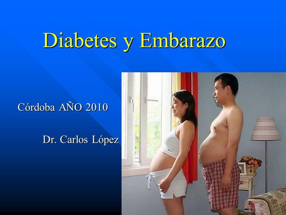 Diabetes y Embarazo Diabetes y Embarazo Córdoba AÑO 2010 Dr. Carlos López Dr. Carlos López