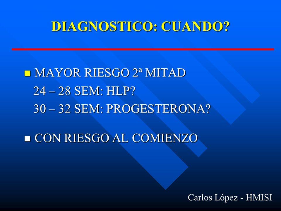 DIAGNOSTICO: CUANDO.MAYOR RIESGO 2ª MITAD MAYOR RIESGO 2ª MITAD 24 – 28 SEM: HLP.