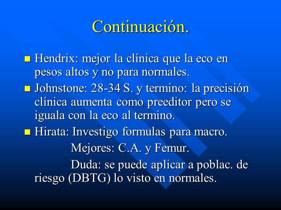 Continuación.Hendrix: mejor la clínica que la eco en pesos altos y no para normales.