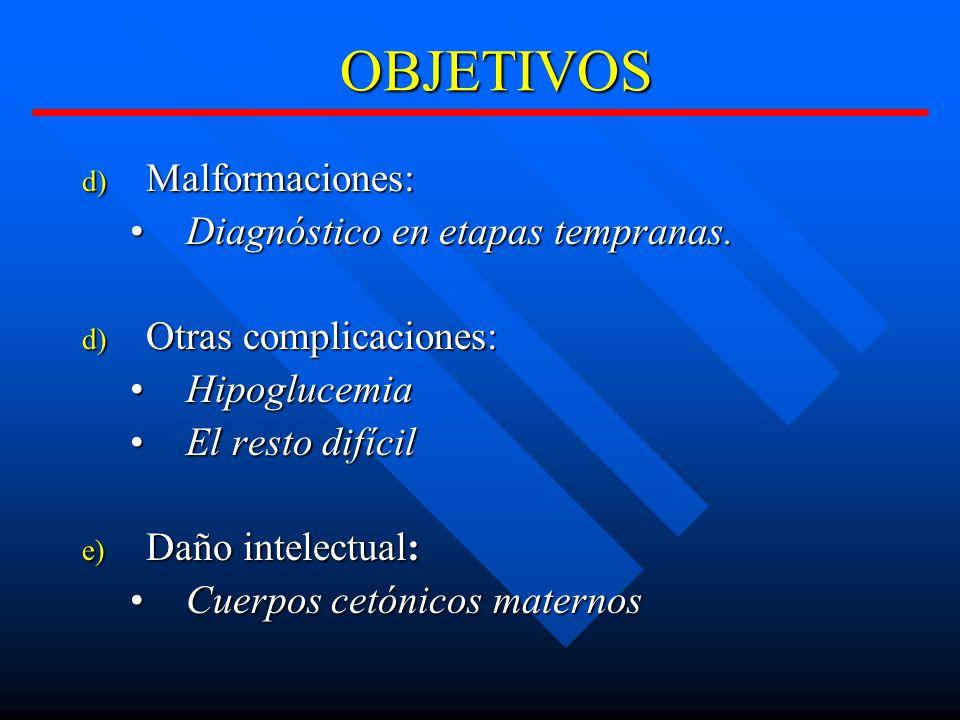 OBJETIVOS d) Malformaciones: Diagnóstico en etapas tempranas.Diagnóstico en etapas tempranas.