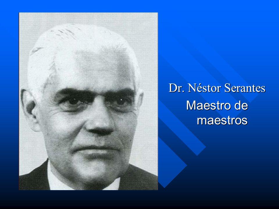 Dr. Néstor Serantes Maestro de maestros