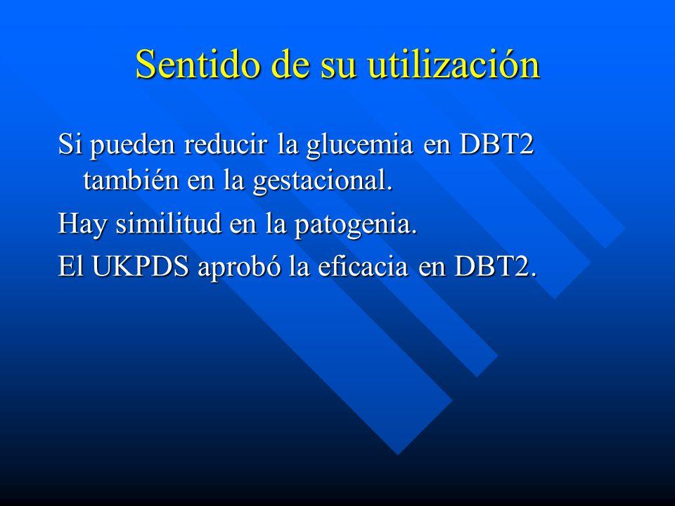 Sentido de su utilización Si pueden reducir la glucemia en DBT2 también en la gestacional.