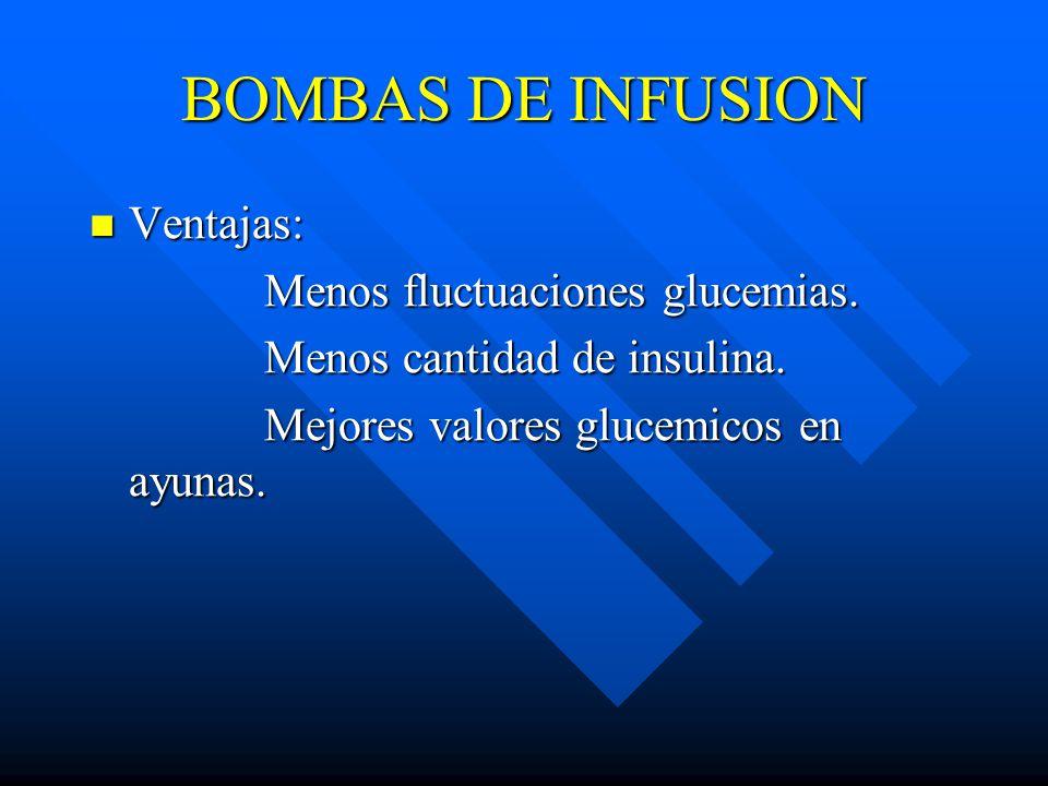 BOMBAS DE INFUSION Ventajas: Ventajas: Menos fluctuaciones glucemias.