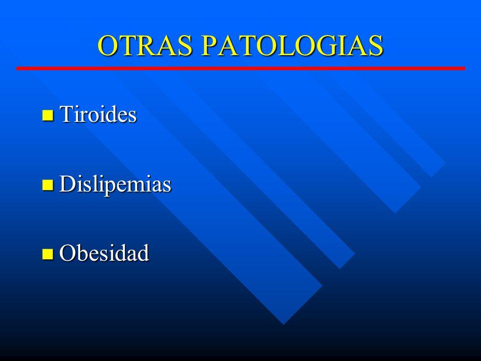 OTRAS PATOLOGIAS Tiroides Tiroides Dislipemias Dislipemias Obesidad Obesidad