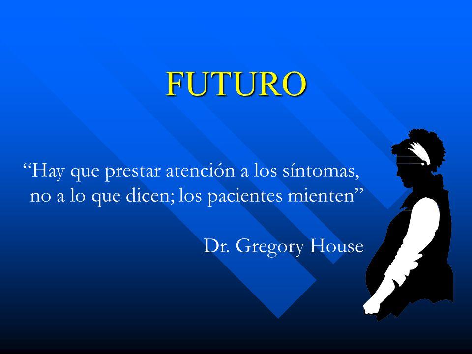FUTURO Hay que prestar atención a los síntomas, no a lo que dicen; los pacientes mienten Dr.