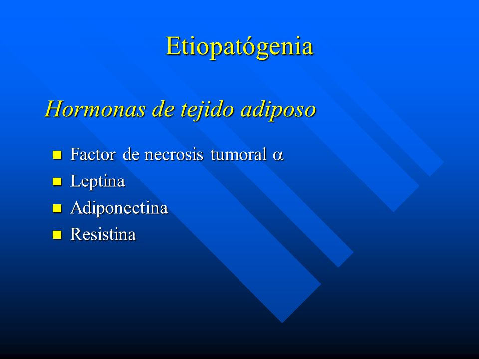Hormonas de tejido adiposo Factor de necrosis tumoral Factor de necrosis tumoral Leptina Leptina Adiponectina Adiponectina Resistina Resistina Etiopatógenia