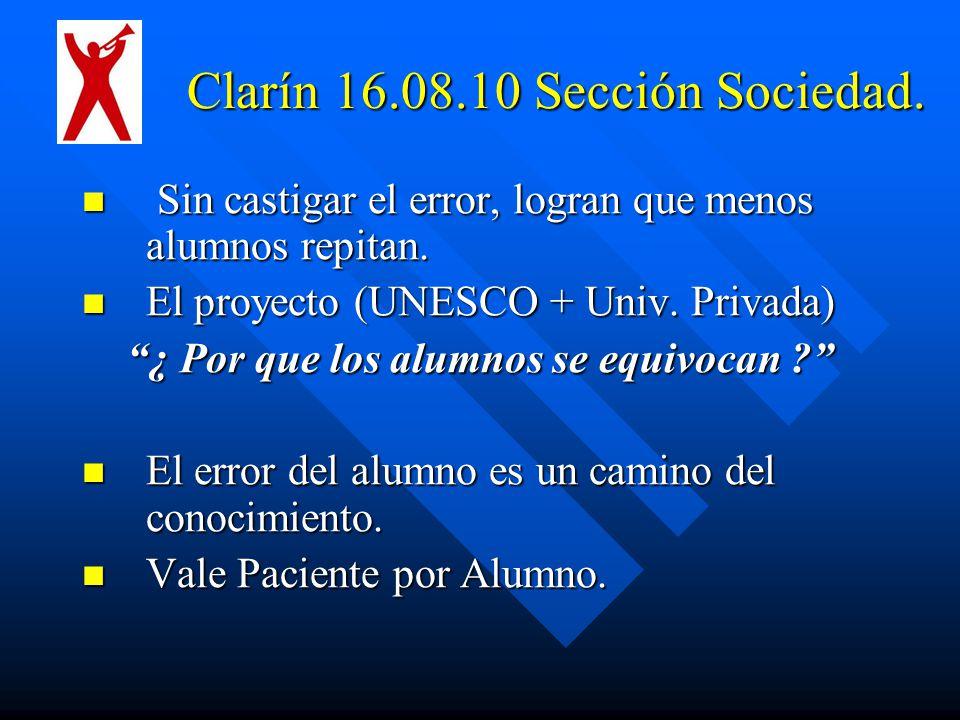 Clarín 16.08.10 Sección Sociedad.Sin castigar el error, logran que menos alumnos repitan.
