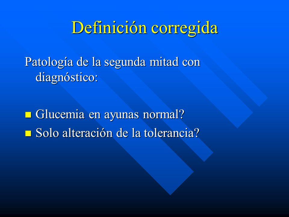 Definición corregida Patología de la segunda mitad con diagnóstico: Glucemia en ayunas normal.