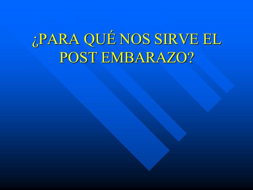 ¿PARA QUÉ NOS SIRVE EL POST EMBARAZO?