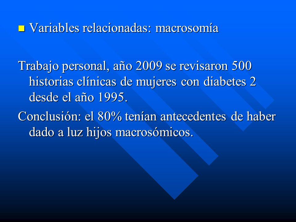 Variables relacionadas: macrosomía Variables relacionadas: macrosomía Trabajo personal, año 2009 se revisaron 500 historias clínicas de mujeres con diabetes 2 desde el año 1995.