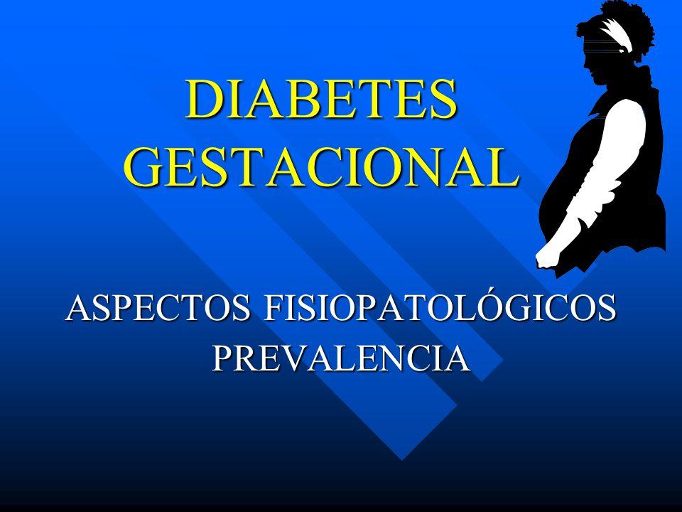 DIABETES GESTACIONAL ASPECTOS FISIOPATOLÓGICOS PREVALENCIA
